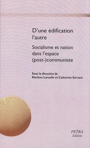 Marlène Laruelle et Catherine Servant - D'une édification l'autre - Socialisme et nation dans l'espace (post)-communiste.