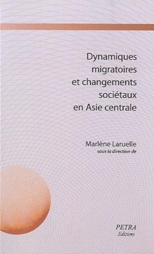 Marlène Laruelle - Dynamiques migratoires et changements sociétaux en Asie centrale.