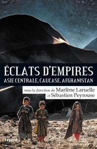Marlène Laruelle et Sébastien Peyrouse - Eclats d'empires - Asie centrale, Caucase, Afghanistan.