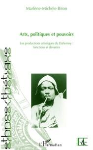 Marlène-Michèle Biton - Arts, politiques et pouvoirs - Les productions artistiques de Dahomey (Bénin) : fonctions et devenirs.