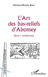 Marlène-Michèle Biton - L'art des bas-reliefs d'Abomey - Bénin / ex-Dahomey.