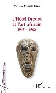 Marlène-Michèle Biton - L'Hôtel Drouot et l'art africain (1945-1960).