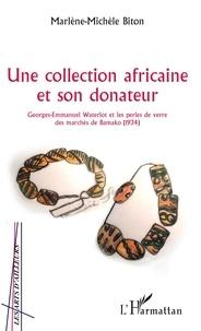 Marlène-Michèle Biton - Une collection africaine et son donateur - Georges-Emmanuel Waterlot et les perles de verre des marchés de Bamako (1934).