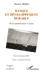Marlène Morin - Banque et développement durable - De la communication à l'action.