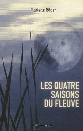Marlene Roder - Les Quatre Saisons du fleuve.