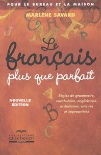 Marlène Savard - Le français plus que parfait pour le bureau et la maison - Règles de grammaire, vocabulaire, anglicismes, archaïsmes, calques et impropriétés.