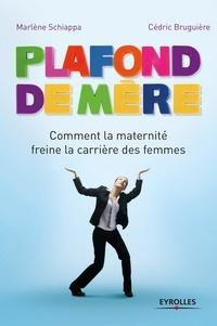 Marlène Schiappa et Cédric Bruguière - Plafond de mère - Comment la maternité freine la carrière des femmes.