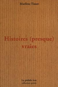 Marlène Tissot - Histoires (presque) vraies.