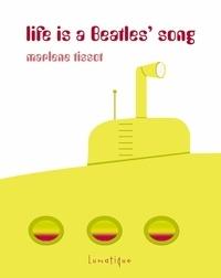 Marlène Tissot - Life is a Beatles' song.
