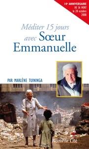 Marlène Tuininga - Méditer 15 jours avec Soeur Emmanuelle.