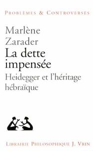Marlène Zarader - La dette impensée - Heidegger et l'héritage hébraïque.