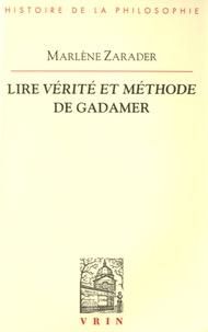 Marlène Zarader - Lire Vérité et méthode de Gadamer - Une introduction à l'herméneutique.