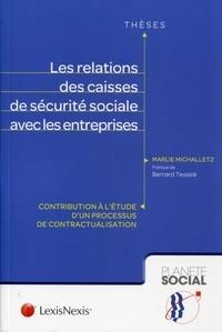 Marlie Michalletz - Les relations des caisses de sécurité sociale avec les entreprises - Contribution à l'étude d'un processus de contractualisation.