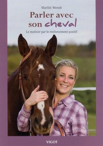 Marlitt Wendt - Parler avec son cheval - Le motiver par le renforcement positif.