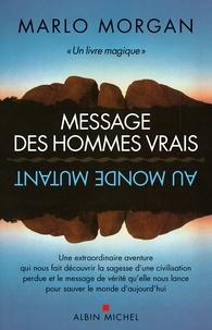 Marlo Morgan - Message des hommes vrais au monde mutant.