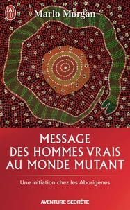 Marlo Morgan - Message des hommes vrais au monde mutant - Une initiation chez les aborigènes.