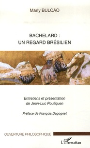 Bachelard : Un regard brésilien - Marly Bulcão |
