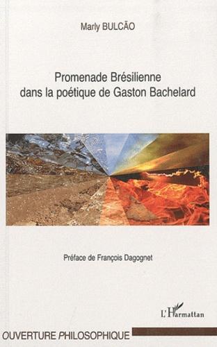 Marly Bulcão - Promenade brésilienne dans la poétique de Gaston Bachelard.