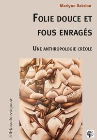 Marlyne Dabrion - Folie douceet fous enragés - Une anthropologie créole.