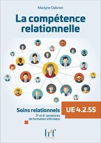 Marlyne Dabrion - La compétence relationnelle - Soins relationnels UE 4.2.S5 5e et 6e semestres de formation infirmière.