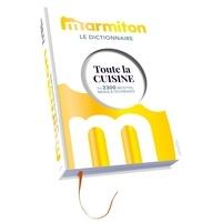 Le dictionnaire Marmiton- Toute la cuisine en 2300 recettes, menus & techniques -  Marmiton |