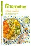 Marmiton - Mieux manger - 200 recettes gourmandes qui vous font du bien.