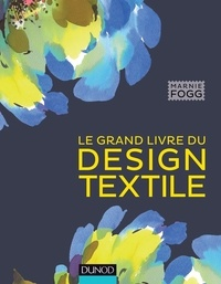 Marnie Fogg - Le grand livre du design textile.