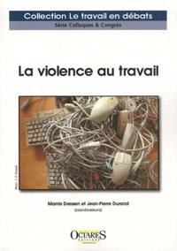 Marnix Dressen et Jean-Pierre Durand - La violence au travail.