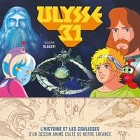 Maroin Eluasti et Nina Wolmark - Ulysse 31 - L'histoire et les coulisses d'un dessin animé culte de notre enfance.
