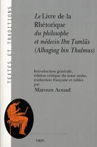 Maroun Aouad - Le livre de la rhétorique du philosophe et médecin Ibn Tumlus ( Alhagiag Bin Thalmus ).