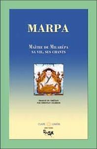 Marpa - Marpa - Maître de Milarépa, sa vie, ses chants.