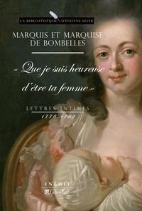 """Marquis de Bombelles et  Marquise de Bombelles - Lettres intimes (1778-1782) - """"Que je suis heureuse d'être ta femme""""."""