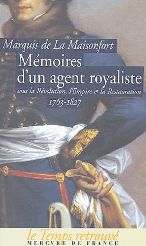 Marquis de la Maisonfort - Mémoires d'un agent royaliste - Sous la Révolution, l'Empire et la Restauration 1763-1827.