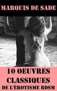 Marquis de Sade - 10 Oeuvres du Marquis de Sade (Classiques de l'érotisme BDSM).