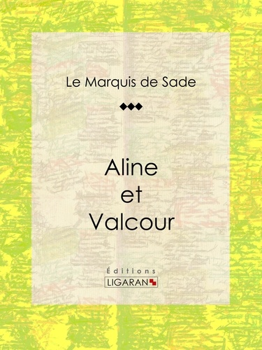Marquis de Sade et  Ligaran - Aline et Valcour.