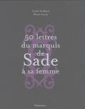 Marquis de Sade - Cinquante lettres du Marquis de Sade à sa femme.
