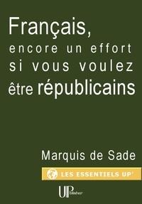 Marquis de Sade - Français, encore un effort si vous voulez être républicains - Manifeste politique.