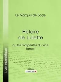Marquis de Sade et  Ligaran - Histoire de Juliette - ou les Prospérités du vice - Tome I.