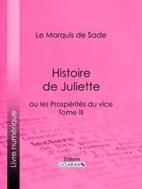 Marquis de Sade et  Ligaran - Histoire de Juliette - ou les Prospérités du vice - Tome III.