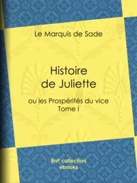 Marquis de Sade - Histoire de Juliette - ou les Prospérités du vice - Tome I.
