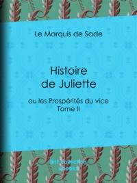 Marquis de Sade - Histoire de Juliette - ou les Prospérités du vice - Tome II.