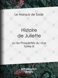 Marquis de Sade - Histoire de Juliette - ou les Prospérités du vice - Tome III.