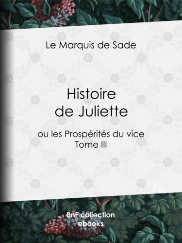 Histoire de Juliette. ou les Prospérités du vice - Tome III