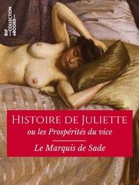 Marquis de Sade - Histoire de Juliette - ou les Prospérités du vice - Texte intégral.