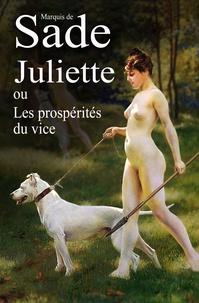Marquis de Sade - Juliette - ou Les prospérités du vice.