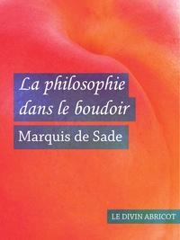 Marquis de Sade - La philosophie dans le boudoir (érotique) - ou les Instituteurs immoraux.