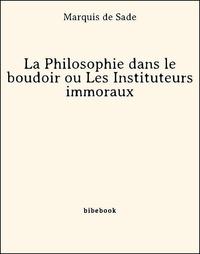 Marquis de Sade - La Philosophie dans le boudoir ou Les Instituteurs immoraux.