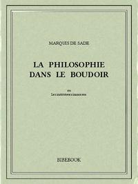 Marquis de Sade - La Philosophie dans le boudoir.