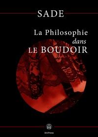 Marquis de Sade - La Philosophie dans le boudoir - ou les instituteurs immoraux.