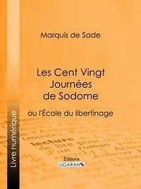 Marquis de Sade et  Ligaran - Les Cent Vingt Journées de Sodome.